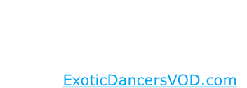 Years 2010 to 2001 Discontinued but videos & photos are on ExoticDancersVOD.com
